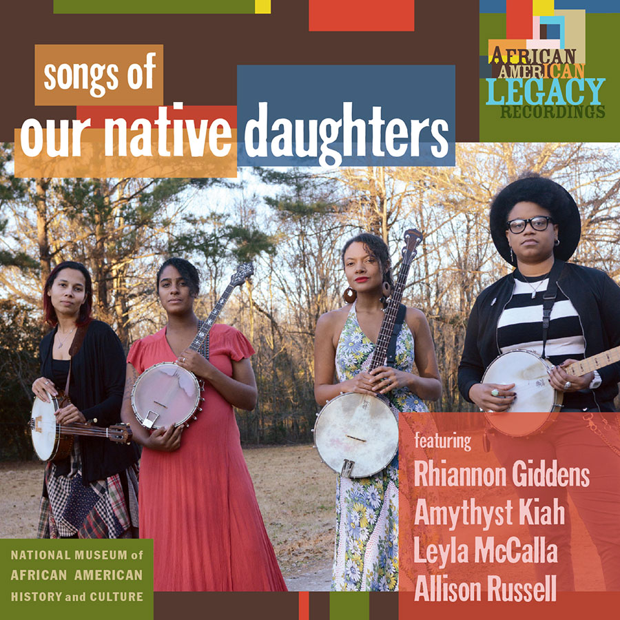 Songs of Our Native Daughters: Our Native Daughters (Rhiannon Giddens, Amythyst Kiah, Leyla McCalla, Allison Russell)